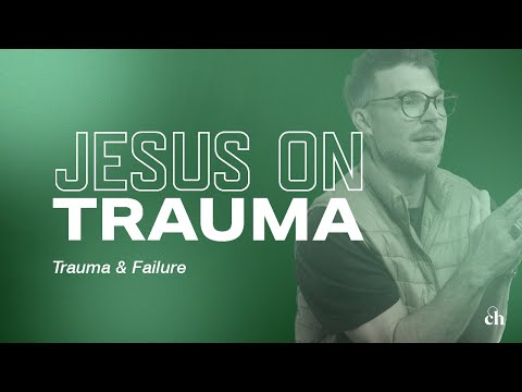 Jesus on Trauma: Trauma & Failure