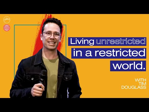 Living Unrestricted in a Restricted World  Tim Douglass  Hillsong Church Online