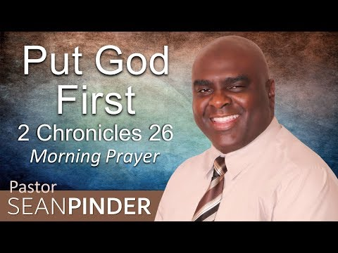 2 CHRONICLES 26 - PUT GOD FIRST - MORNING PRAYER (video)