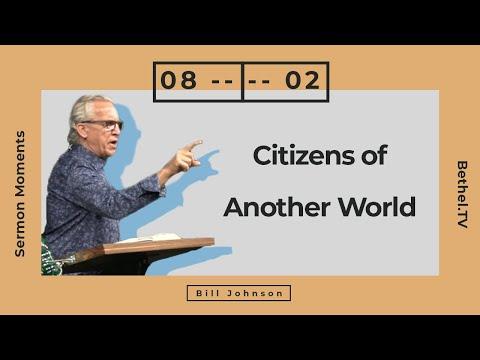 Citizens of Another World  Bill Johnson  Bethel Church