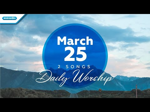 March 25 - 2 Songs - Daily Worship