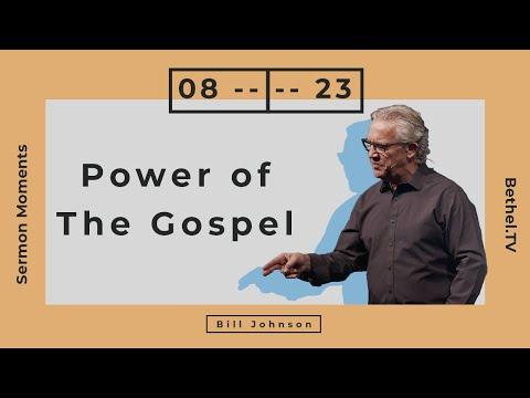 Power of the Gospel  Bill Johnson  Bethel Church