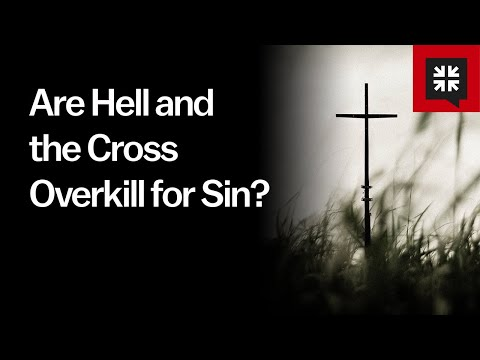 Are Hell and the Cross Overkill for Sin? // Ask Pastor John