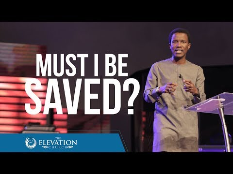 Must I Be Saved  Pastor Godman Akinlabi