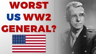 The worst US General in World War 2?