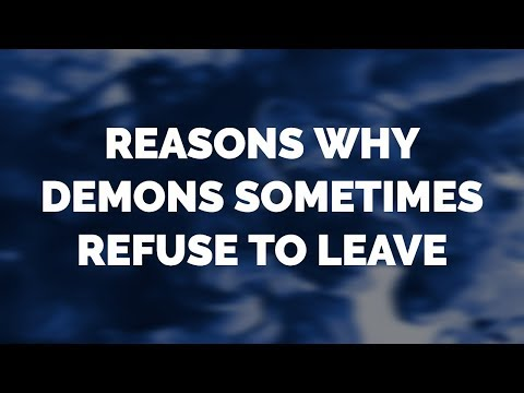 Why Demons Sometimes Flat Out Refuse to Leave