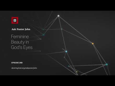 Feminine Beauty in Gods Eyes // Ask Pastor John