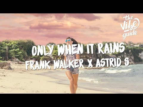 Frank Walker & Astrid S - Only When It Rains (Lyric Video) - UCxH0sQJKG6Aq9-vFIPnDZ2A