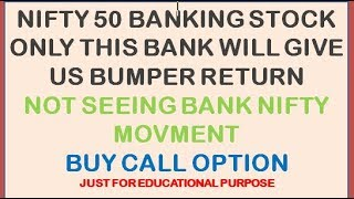 BUY CALL OPTION NIFTY 50 TOP BANKING STOCK LOOKING ONLY HIGHER SIDE NOT SEEING BANK NIFTY MOVMENT