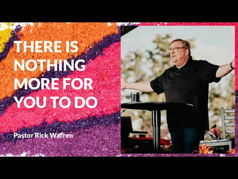 There Is Nothing More For You To Do with Rick Warren