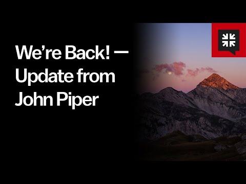 Were Back!  Update from John Piper // Ask Pastor John