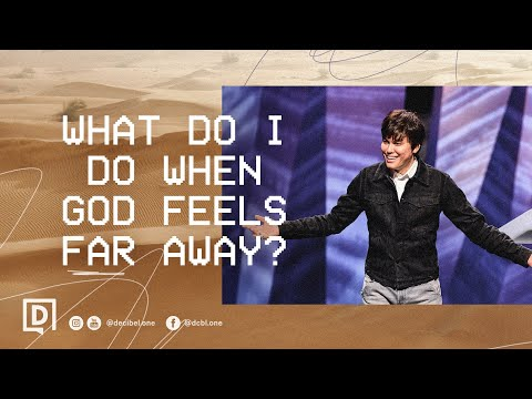 What Do I Do When God Feels Far Away?  Joseph Prince