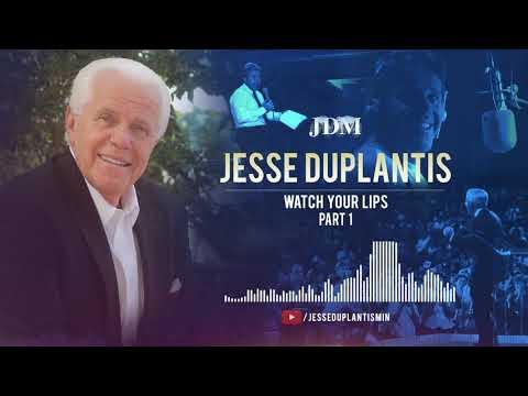 Watch Your Lips, Part 1  Jesse Duplantis