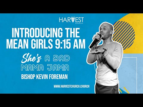 She's A Bad Mama Jama - Introducing the Mean Girls 9:15 AM - Bishop Kevin Foreman