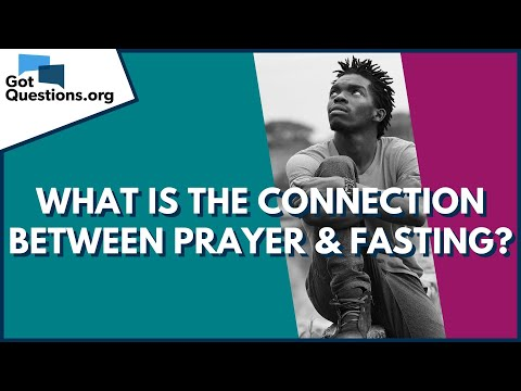 What is the connection between prayer and fasting?  GotQuestions.org