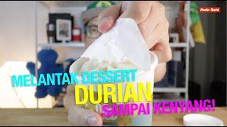 Melantak Dessert Durian Sampai Kenyang!