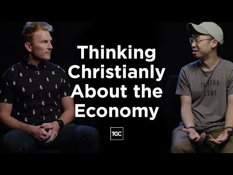 Thinking Christianly About the Economy