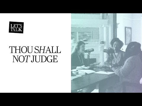 Let's Talk: Thou Shall Not Judge