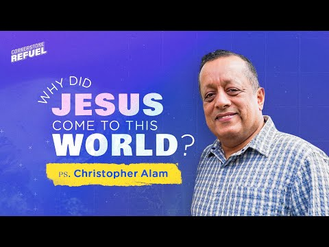 Why Did Jesus Come To This World?  Ps Christopher Alam  Cornerstone Community Church  CSCC Online