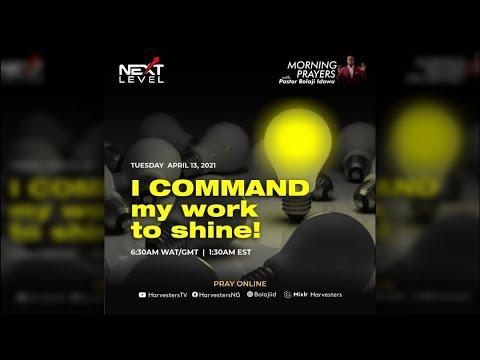 Next Level Prayer  I Command My Work To Shine!!   Pst Bolaji Idowu  13th April 2021