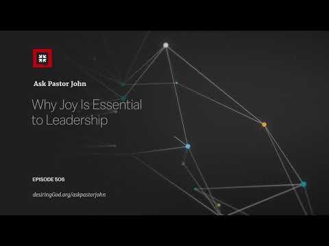 Why Joy Is Essential to Leadership // Ask Pastor John
