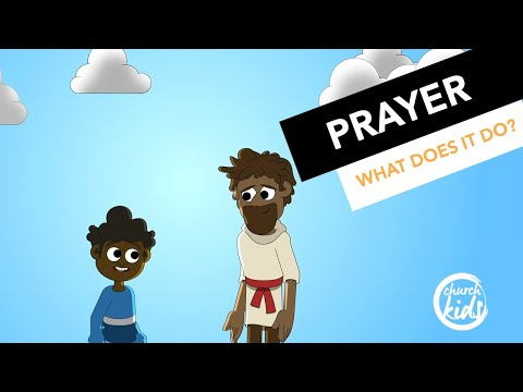 Churchkids - Prayer, What does it do?
