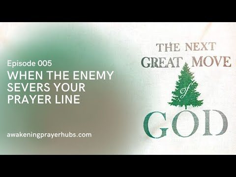 When the Enemy Severs Your Prayer Line  Next Great Move of God, Episode 005