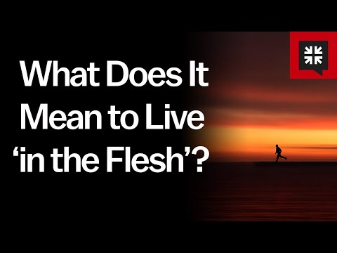What Does It Mean to Live in the Flesh? // Ask Pastor John