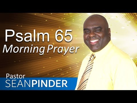 YES, GOD STILL ANSWERS PRAYER - PSALM 65 - MORNING PRAYER  PASTOR SEAN PINDER