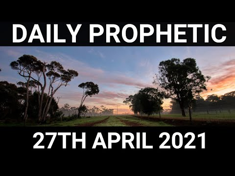 Daily Prophetic Word 27 April 2021 4 of 7