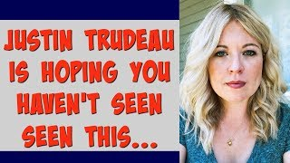 Justin Trudeau is hoping you haven't seen THIS....