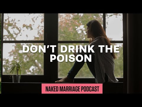 Don't Drink the Poison  The Naked Marriage Podcast  Episode 030