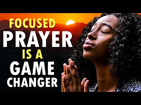 Focused PRAYER is a Game CHANGER - START Your Day with God