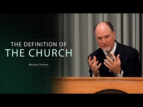 The Definition of the Church - Michael Durham