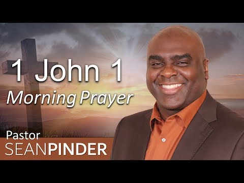 HOW TO RECEIVE GOD'S FORGIVENESS - 1 JOHN 1 - MORNING PRAYER  PASTOR SEAN PINDER (video)