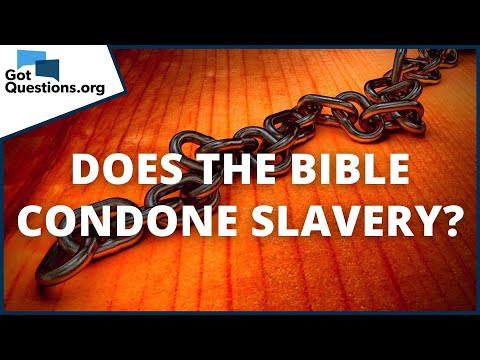 Does the Bible condone slavery?  GotQuestions.org