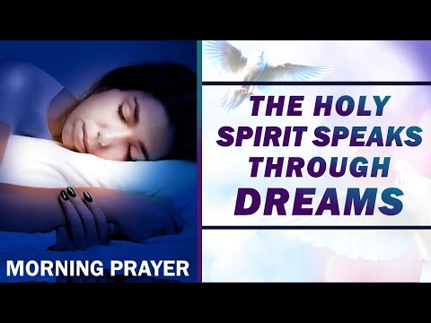 THE HOLY SPIRIT SPEAKS THROUGH DREAMS - MORNING PRAYER