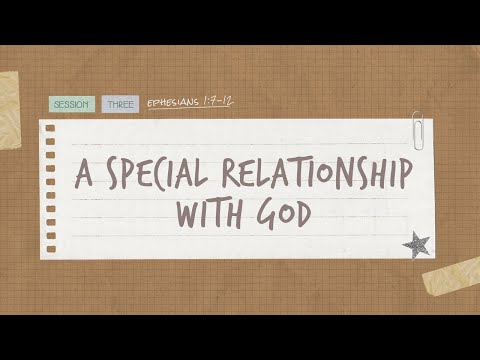 The Book of Ephesians  Session 3: A Special Relationship With God