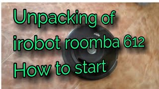 Unpacking of irobot roomba 612 & How to start