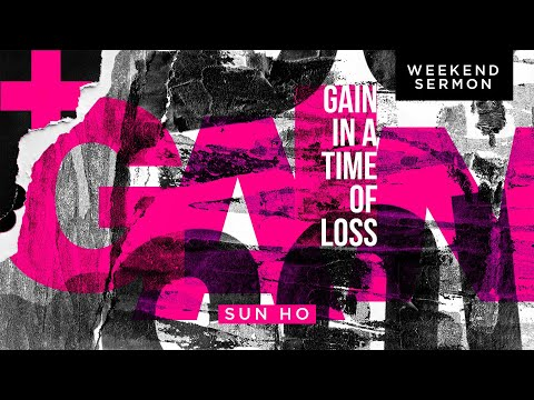 Sun Ho: Gain in a Time of Loss