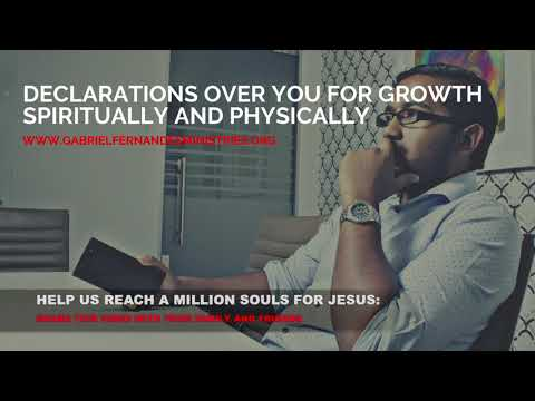 DECLARATIONS OVER YOU FOR GROWTH SPIRITUALLY AND PHYSICALLY BY EVANGELIST GABRIEL FERNANDES