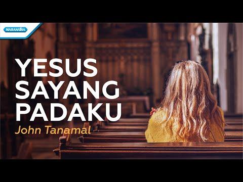 Yesus Sayang Padaku - John Tanamal (with lyric)