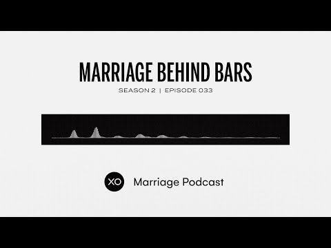 #33: Marriage Behind Bars  Season 2  XO Marriage Podcast