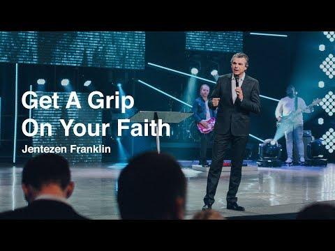 Get A Grip On Your Faith  Jentezen Franklin
