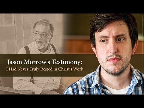 Jason Morrow's Testimony: I Had Never Truly Rested in Christ's Work