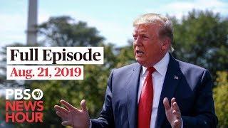 PBS NewsHour full episode August 21, 2019