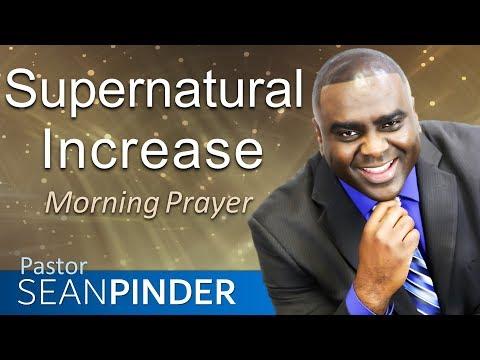 SUPERNATURAL INCREASE - JOHN 6 - MORNING PRAYER  PASTOR SEAN PINDER