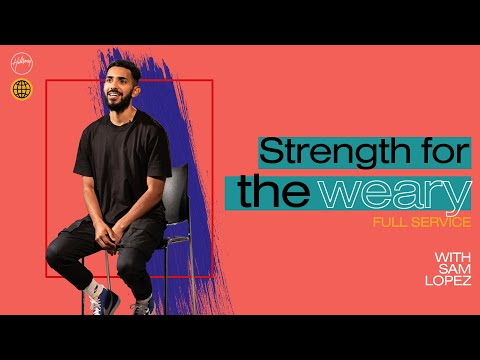 Strength for the Weary  Sam Lopez  Hillsong Church Online