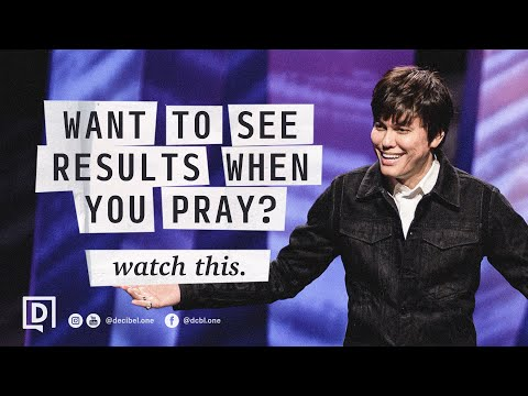 Want To See Results When You Pray? Watch This.  Joseph Prince