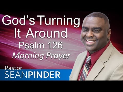 GOD'S TURNING IT AROUND - PSALMS 126 - MORNING PRAYER  PASTOR SEAN PINDER